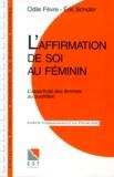 Odile Fèvre et Eric Schuler - L'affirmation de soi au féminin - L'assertivité des femmes au quotidien, Connaissance du problème, applications pratiques.