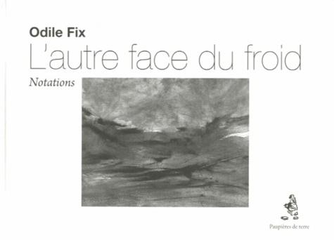 Odile Fix - L'autre face du froid - Notations.