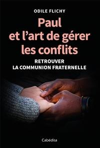 Odile Flichy - Paul et l'art de gérer les conflits - Retrouver la communion fraternelle.