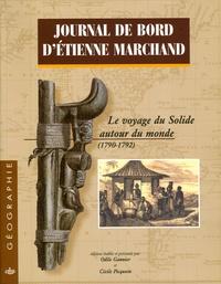 Odile Gannier et Cécile Picquoin - Journal de bord d'Etienne Marchand en 2 volumes - Le voyage du Solide autour du monde (1790-1792).