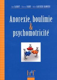 Odile Gaucher-Hamoudi et Thierry Faury - Anorexie, boulimie et psychomotricité.