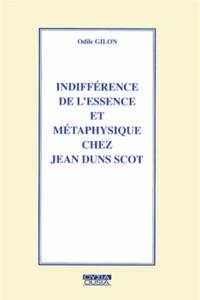 Odile Gilon - Indifférence de l'essence et métaphysique chez Jean Duns Scot.