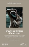 Odile Girardin-Gantier - D'autres limites à la prison - Comment l'art-thérapie peut aider à supporter le monde carcéral.