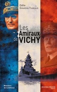 Odile Girardin-Thibeaud - Les amiraux de Vichy.
