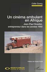 Odile Goerg - Un cinéma ambulant en Afrique - Jean-Paul Sivadier, entrepreneur dans les années 1950.