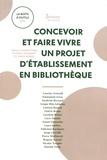 Odile Grandet et Anne Morel - Concevoir et faire vivre un projet d'établissement en bibliothèque.