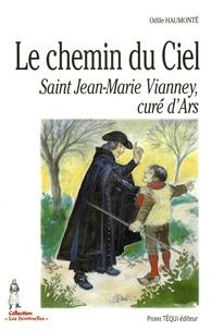 Odile Haumonté - Le chemin du Ciel - Saint Jean-Marie Vianney, curé d'Ars.