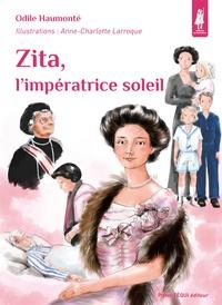 Odile Haumonté et Anne-Charlotte Larroque - Zita, l'impératrice soleil.