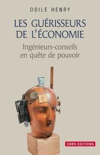 Odile Henry - Les guérisseurs de l'économie - Sociogenèse du métier de consultant (1900-1944).