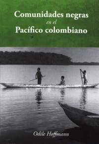 Odile Hoffmann - Comunidades negras en el Pacífico colombiano - Innovaciones e dinámicas étnicas.