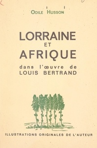Odile Husson et Jean Levaillant - Lorraine et Afrique dans l'œuvre de Louis Bertrand.