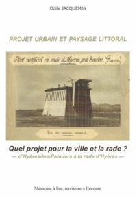 Odile Jacquemin - Projet urbain et paysage littoral, quel projet pour la ville et la rade ? - D'Hyères-les-Palmiers à la rade d'Hyères.