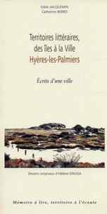 Odile Jacquemin et Catherine Berro - Territoires littéraires, des îles à la ville, Hyères-les-Palmiers - Ecrits d'une ville.