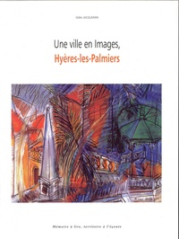 Odile Jacquemin - Une ville en image, Hyères-les-Palmiers.