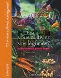 Odile Koenig et Valérie Garnaud d'Ersu - Et si vous cultiviez vos légumes ? - Sachez vraiment ce que vous mangez !.