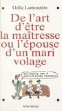 Odile Lamourère - De l'art d'être la maîtresse ou l'épouse d'un mari volage.