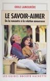 Odile Lamourère - Le savoir-aimer - De la rencontre à la relation amoureuse.