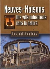 Odile Lassère et Pascal Raggi - Neuves-Maisons - Une ville industrielle dans la nature.