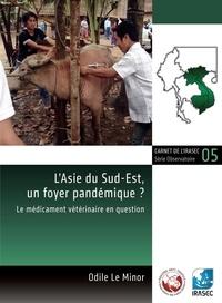 Odile le Minor - L'Asie du Sud-Est, un foyer pandémique ? - Le médicament vétérinaire en question.