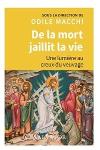 Odile Macchi et Jacques Amyot d'Inville - De la mort jaillit la vie - Une lumière au creux du veuvage.