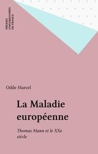 Odile Marcel - La maladie européenne - Thomas Mann et le XXe siècle.