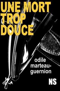 Odile Marteau-Guernion - Une Mort trop douce.