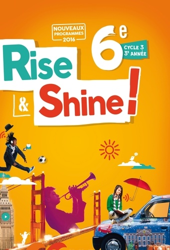 Anglais 6e Rise And Shine Cycle 3 3e Annee Livre De L Eleve