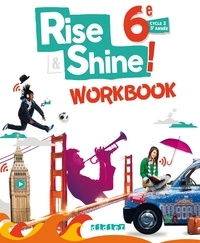 Odile Martin-Cocher et Sophie Plays - Anglais 6e Rise & Shine ! - Workbook.