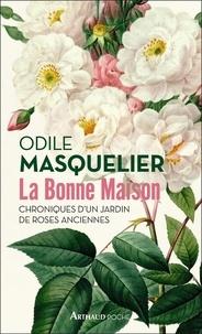 Odile Masquelier - La bonne maison - Chroniques d'un jardin de roses anciennes.