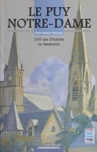 Odile Métais-Thoreau - Le Puy-Notre-Dame : 1000 ans d'histoire en Saumurois.
