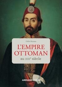 Odile Moreau - L'Empire ottoman au XIXe siècle.