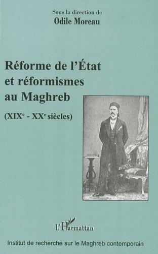 Odile Moreau - Réforme de l'Etat et réformismes au Maghreb (XIXe-XXe siècles).