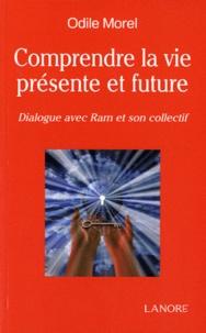 Comprendre la vie présente et future- Dialogue avec Ram et son collectif - Odile Morel |