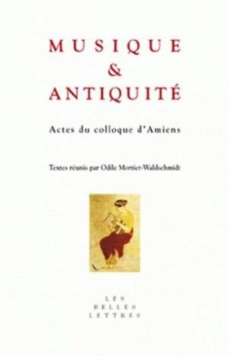 Odile Mortier-Waldschmidt et Jacques Lacarrière - Musique et Antiquité - Actes du colloque d'Amiens, 25-26 octobre 2004.