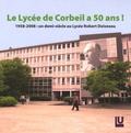 Odile Nave - Le Lycée de Corbeil a 50 ans ! - 1958-2008 : un demi-siècle au Lycée Robert Doisneau.