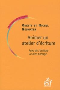Odile Neumayer et Michel Neumayer - Animer un atelier d'écriture - Faire de l'écriture un bien partagé.