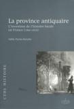 Odile Parsis-Barubé - La province antiquaire - L'invention de l'histoire locale en France (1800-1870).