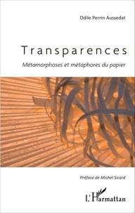 Odile Perrin Aussedat - Transparences - Métamorphoses et métaphores du papier.
