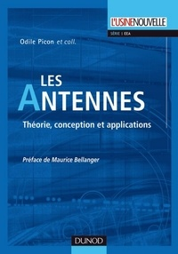 Odile Picon et Laurent Cirio - Les antennes - Théorie, conception et applications.