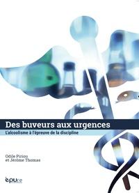 Odile Piriou et Jérôme Thomas - Des buveurs aux urgences - L'alcoolisme à l'épreuve de la discipline.