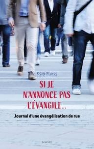 Odile Pruvot - Si je n'annonce pas l'Évangile... - Journal d'une évangélisation de rue.