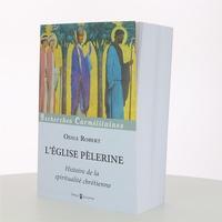 Odile Robert - L'Eglise pèlerine - Histoire de la spiritualité chrétienne.