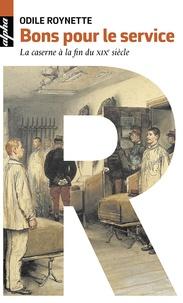 Odile Roynette - Bons pour le service - La caserne à la fin du XIXe siècle.