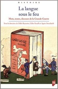 Odile Roynette et Gilles Siouffi - La langue sous le feu - Mots, textes, discours de la Grande Guerre.