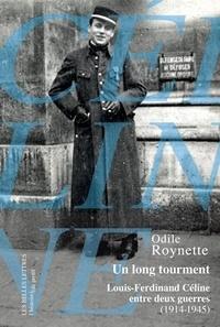 Odile Roynette - Un long tourment - Louis-Ferdinand Céline entre deux guerres (1914-1945).