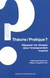 Odile Tripier-Mondancin et Philippe Canguilhem - Théorie/Pratique ? - Dépasser les clivages dans l'enseignement musical.