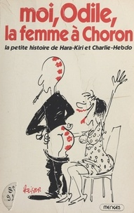 Odile Vaudelle et Christian Bobet - Moi, Odile, la femme à Choron : la petite histoire de Hara-Kiri et Charlie-Hebdo.