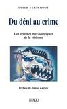 Odile Verschoot - Du déni au crime - Des origines psychologiques de la violence.