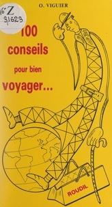 Odile Viguier - 100 conseils pour bien voyager....