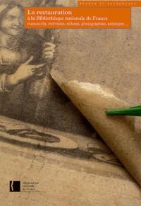 Odile Walrave - La restauration à la Bibliothèque nationale de France - Manuscrits, monnaies, reliures, photographies, estampes....